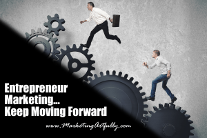Entrepreneur Marketing – Keep Moving Forward