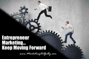 Entrepreneur Marketing - Keep Moving Forward
