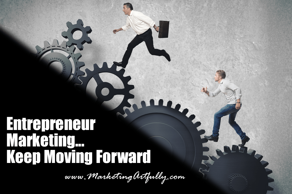 Entrepreneur Marketing - Keep Moving Forward