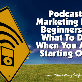 Podcast Marketing For Beginners -What To Do When You Are Starting Out