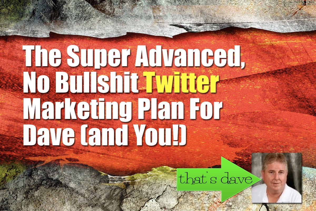 Super Advanced Twitter Marketing Plan for Dave