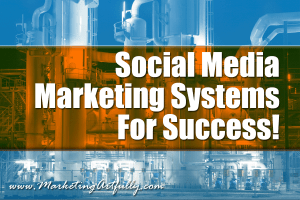 Social Media Marketing Systems For Success!