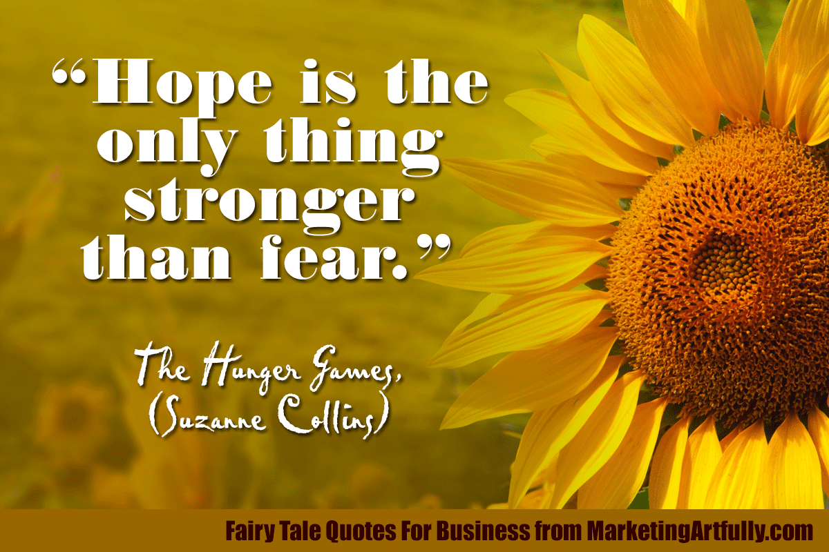 """Hope is the only thing stronger than fear.""  ― The Hunger Games, (Suzanne Collins)"