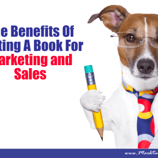 The Benefits Of Writing A Book For Marketing and Sales