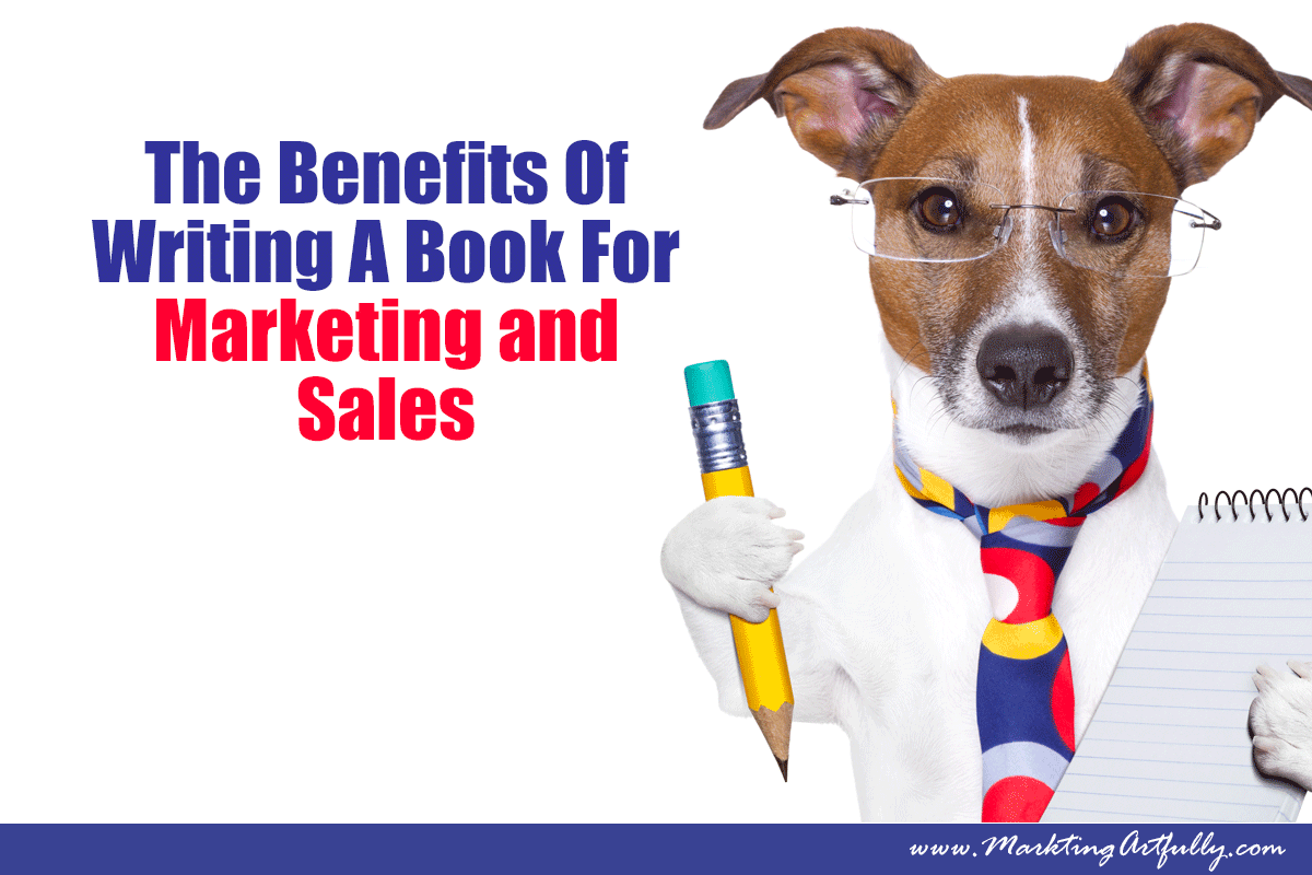 The Benefits of Writing A Book For Sales and Marketing