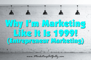 Marketing Like It Is 1999! | Entrepreneur Marketing