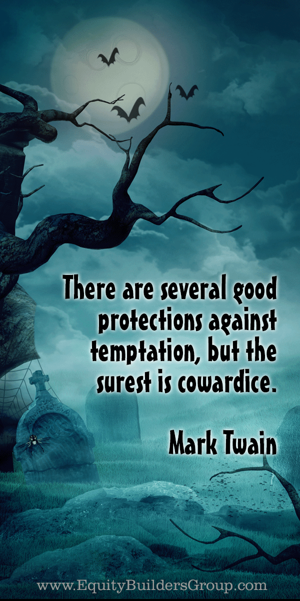 There are several good protections against temptation, but the surest is cowardice. ~ Mark Twain