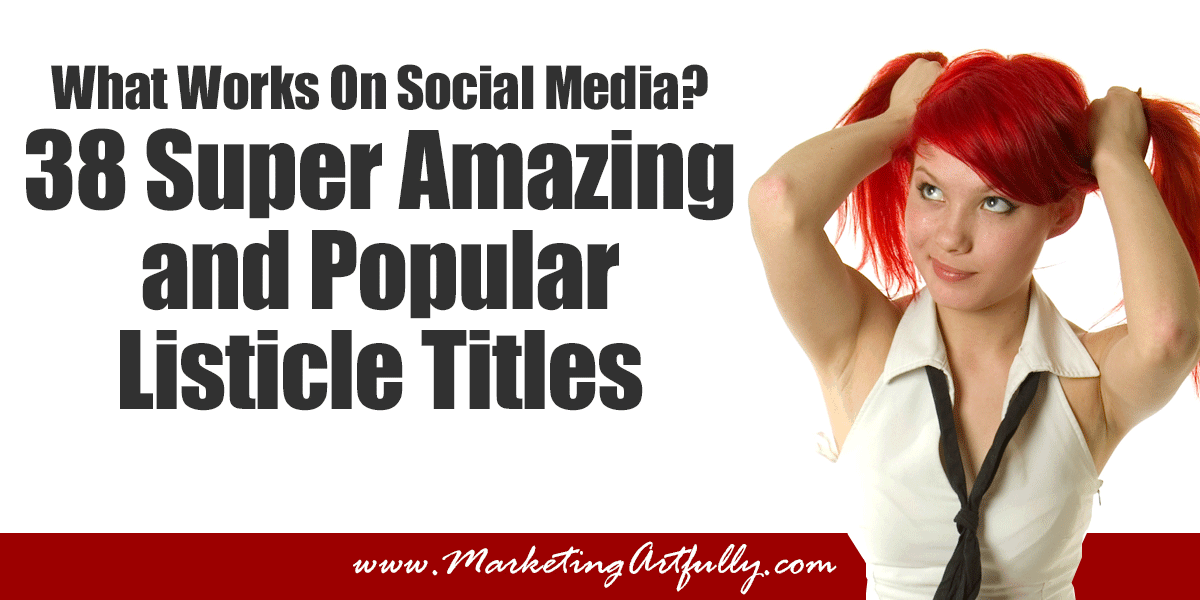 What Works On Social Media? 38 Super Amazing and Popular Listicle Titles