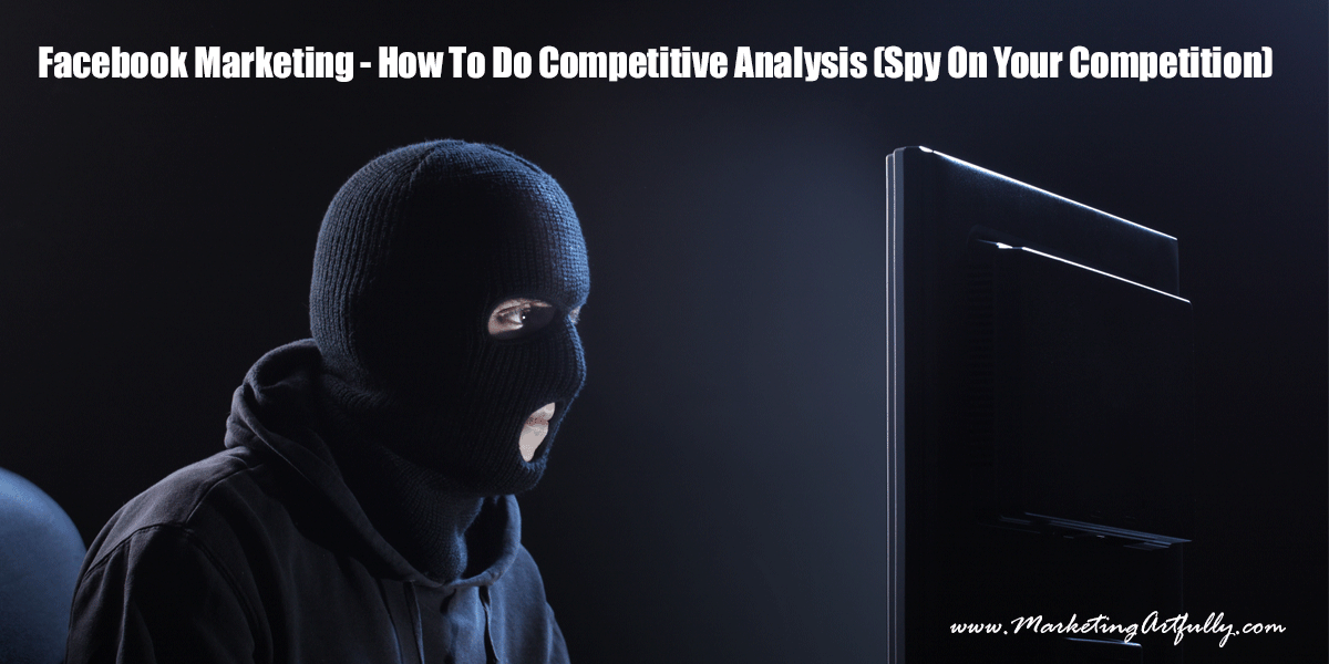 Facebook Marketing - How To Do Competitive Analysis (Spy On Your Competition)