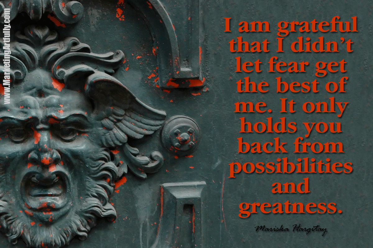 I am grateful that I didn't let fear get the best of me. It only holds you back from possibilities and greatness. Mariska Hargitay