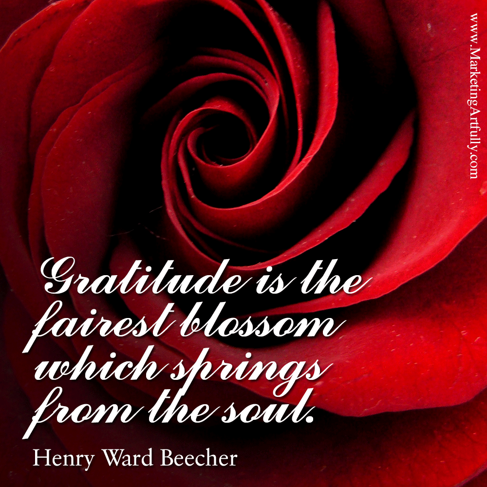 Gratitude is the fairest blossom which springs from the soul. Henry Ward Beecher