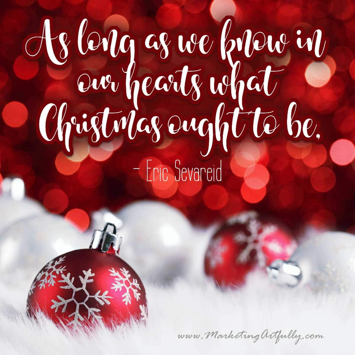 As long as we know in our hearts what Christmas ought to be, Christmas is. ~Eric Sevareid... Christmas Quotes and Sayings For Business.