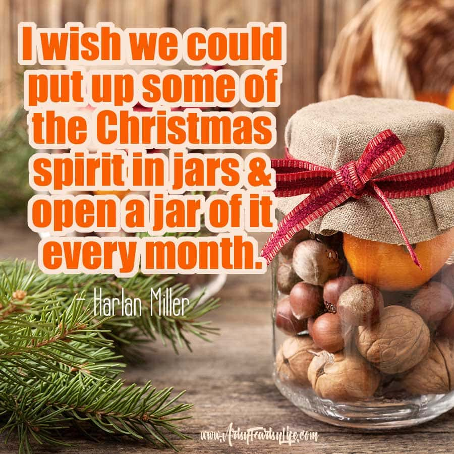 I wish we could put up some of the Christmas spirit in jars and open a jar of it every month. - Harlan Miller... from my Christmas quotes for business.