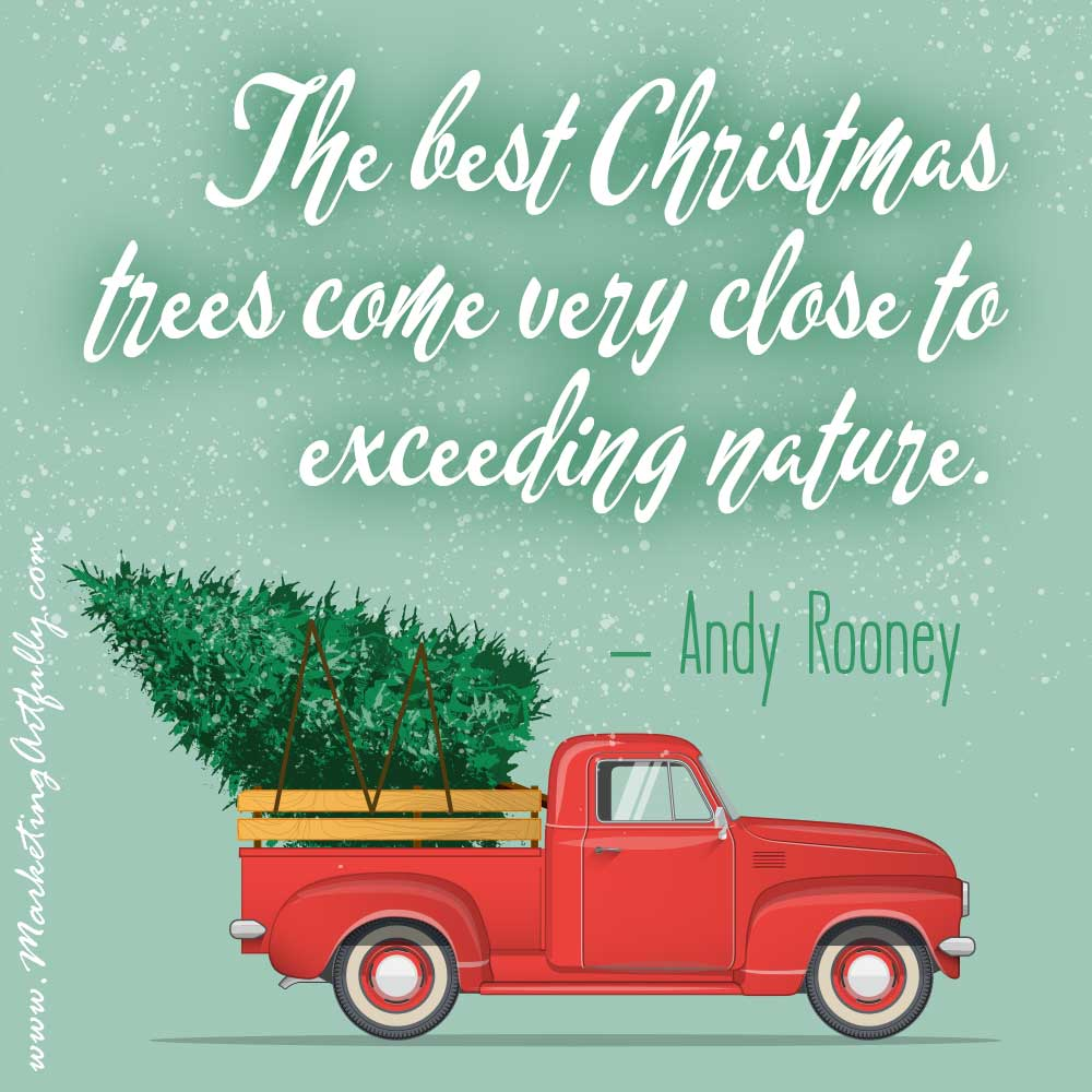 The best Christmas trees come close to exceeding nature. - Andy Rooney - Christmas Quotes For Business