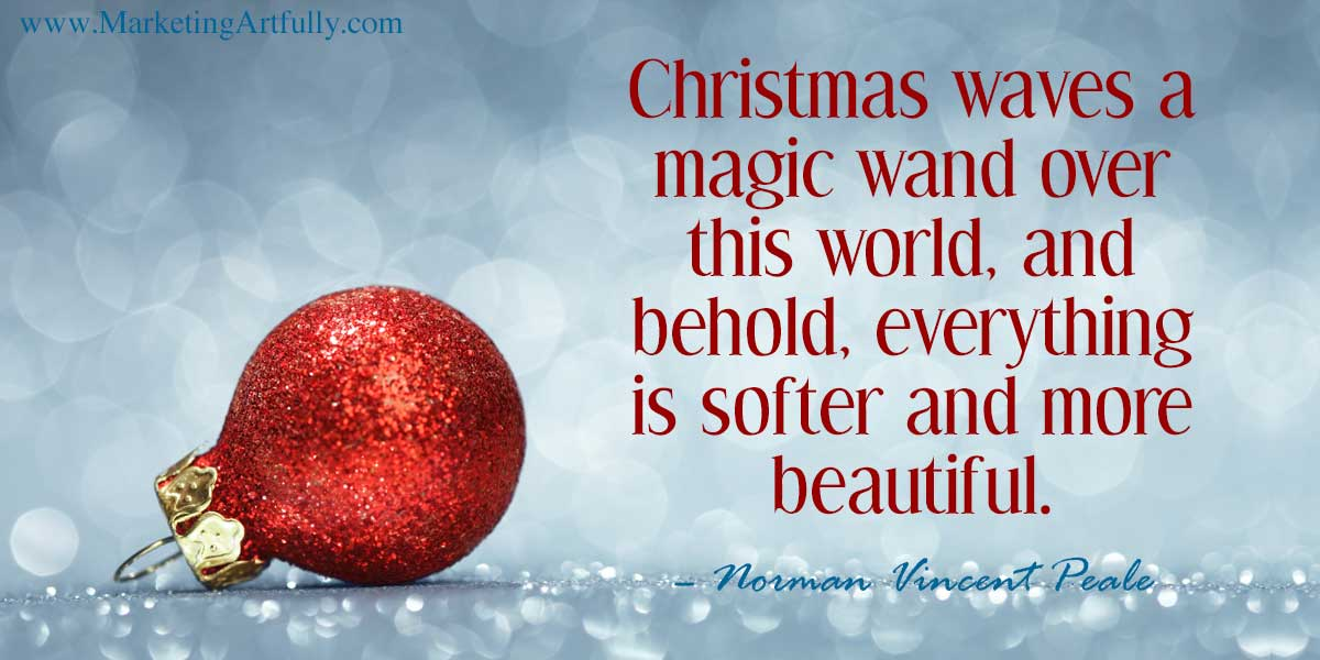 Christmas waves a magic wand over this world, and behold, everything is softer and more beautiful. – Norman Vincent Peale