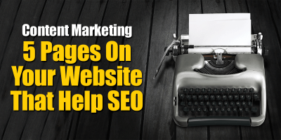 Content Marketing – 5 Pages On Your Website That Help SEO
