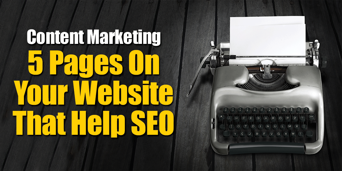 Content Marketing - 5 Pages On Your Website That Help SEO