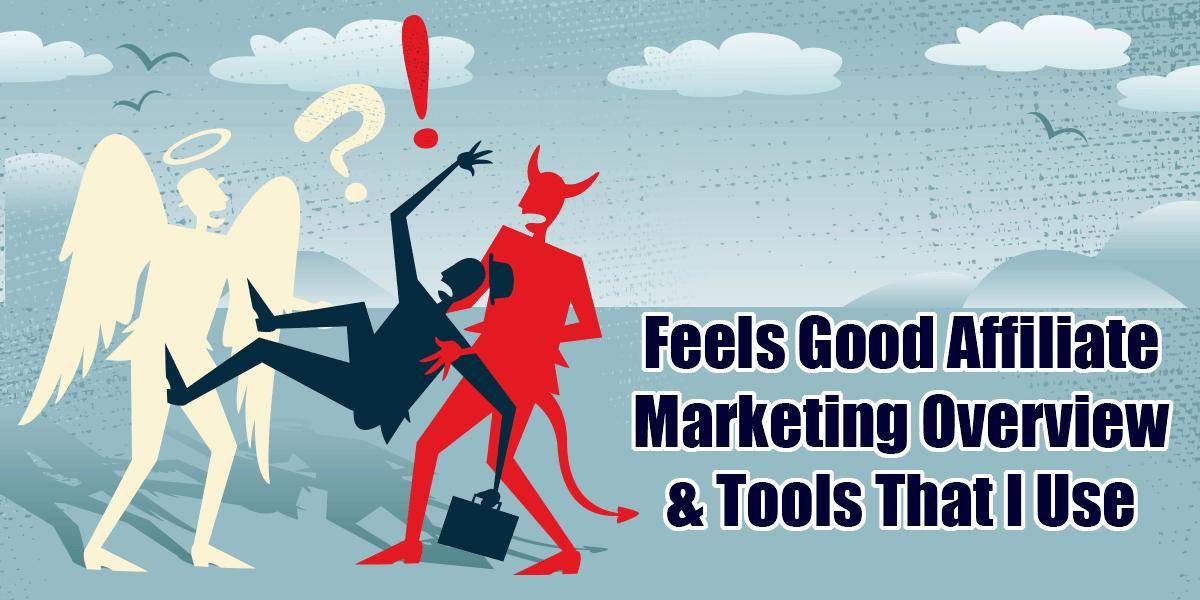 Feels Good Affiliate Marketing And Tools I Use