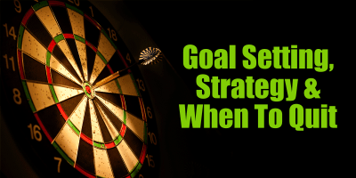 Goal Setting, Marketing Strategy and When To Quit