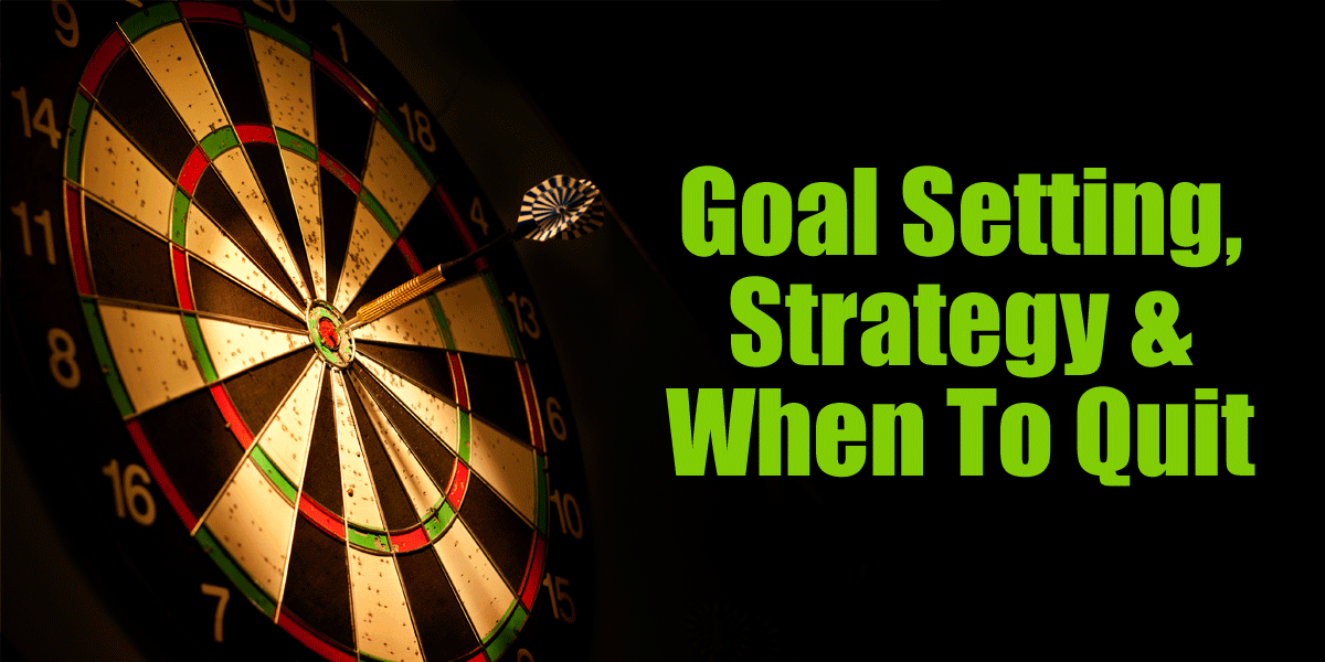 Goal Setting, Strategy and When To Quit