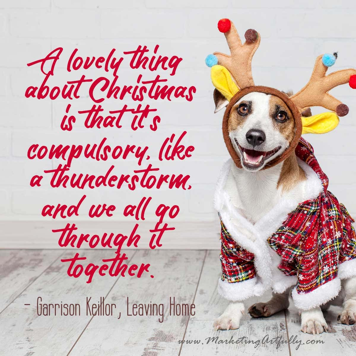A lovely thing about Christmas is that it's compulsory, like a thunderstorm, and we all go through it together. - Garrison Keillor, Leaving Home... Christmas Quotes and Sayings For Business