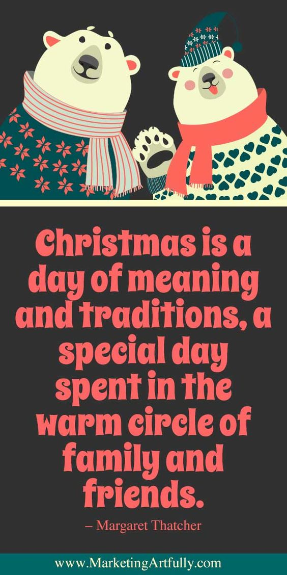 Christmas Quotes For Business - Christmas is a day of meaning and traditions, a special day spent in the warm circle of family and friends. - Margaret Thatcher