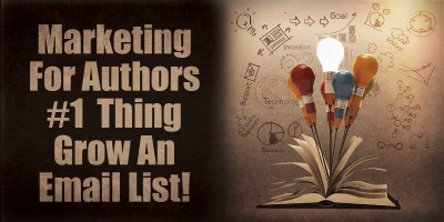 Marketing For Authors – Grow Your Email List