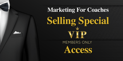 Marketing For Coaches – Selling Special VIP Access