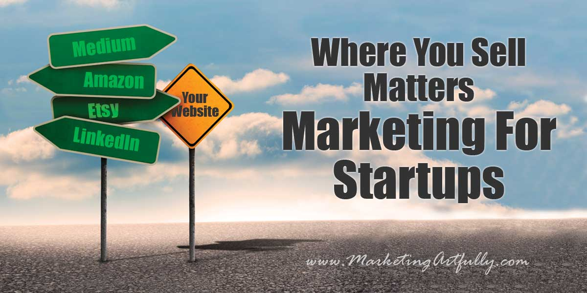 Where you sell matters - Marketing For Startups