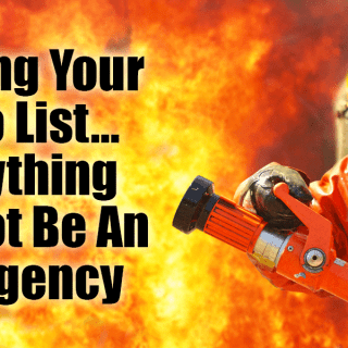 Minding Your To Do List – Everything Can Not Be An Emergency