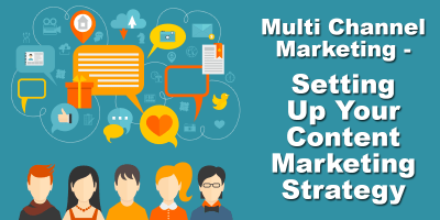 Multi Channel Marketing – Setting Up Your Content Marketing Strategy