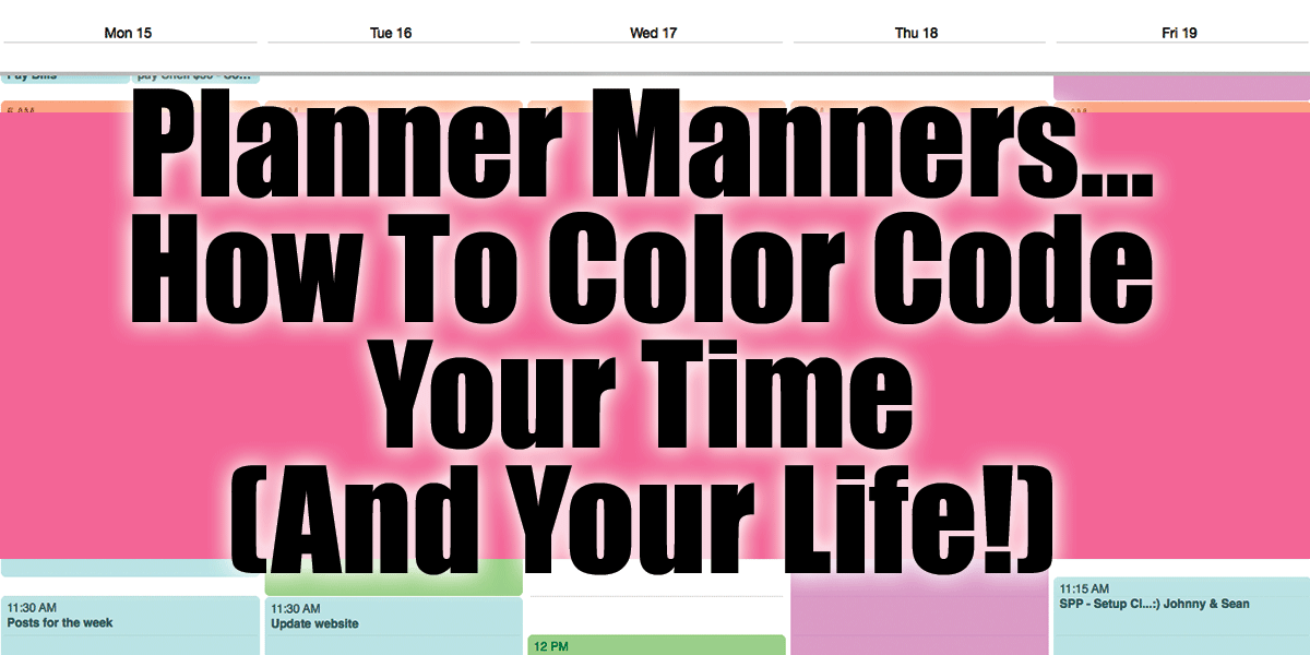 Planner Manners - How To Color Code Your Time and Your Life!