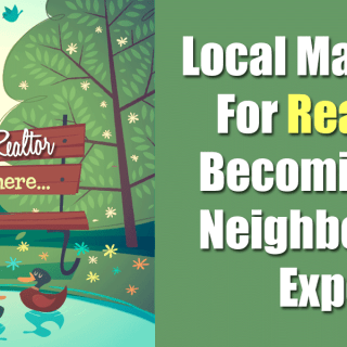 Local Marketing For Real Estate Agents – Becoming The Neighborhood Expert