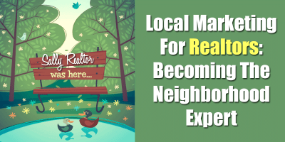 Local Marketing For Realtors – Becoming The Neighborhood Expert