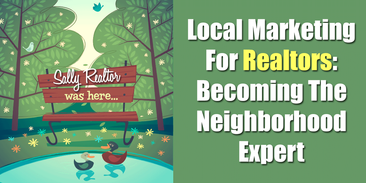 Blog Post :: Local Marketing For Realtors - Becoming The Neighborhood Expert