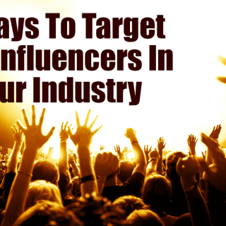 3 Ways To Target Key Influencers In Your Industry