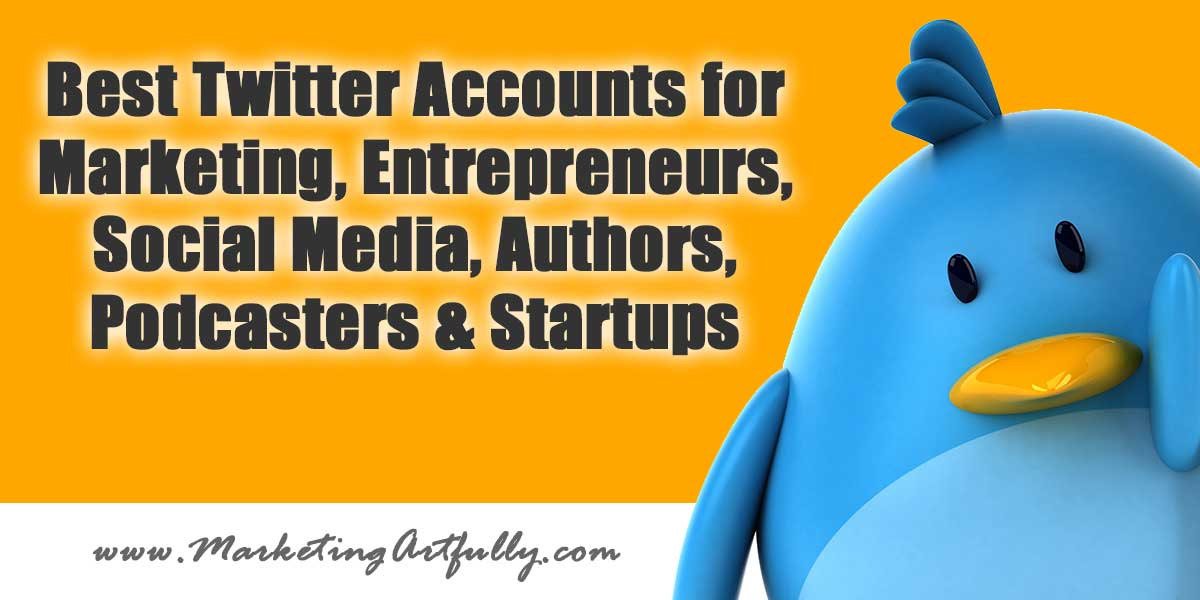 Best #Twitter Accounts for Marketing, Entrepreneurs, Social Media, Authors, Podcasters and Startups