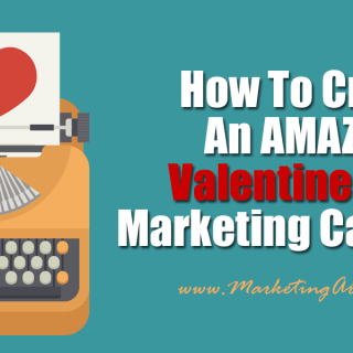 How To Create An Amazing Valentines Day Marketing Campaign