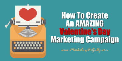 How To Create An Amazing Valentine's Day Marketing Campaign