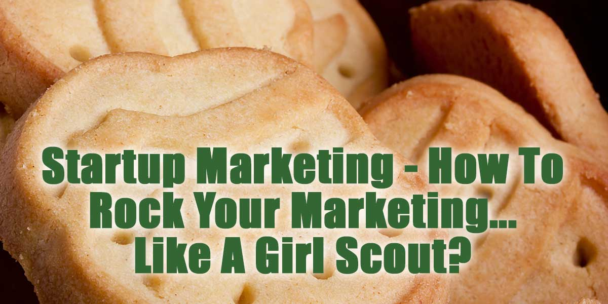 Startup Marketing - How To Rock Your Marketing... Like A Girl Scout?