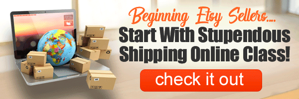 Beginning Etsy Sellers... Start With Stupendous Shipping Online Class