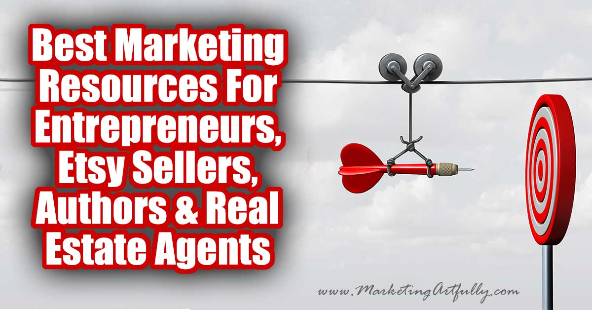 Best Marketing Resources For Entrepreneurs, Etsy Sellers, Authors & Real Estate Agents