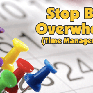 Stop Being Overwhelmed | Time Management Tips