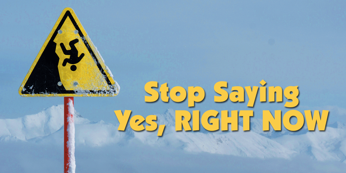 Stop Saying Yes, Right Now