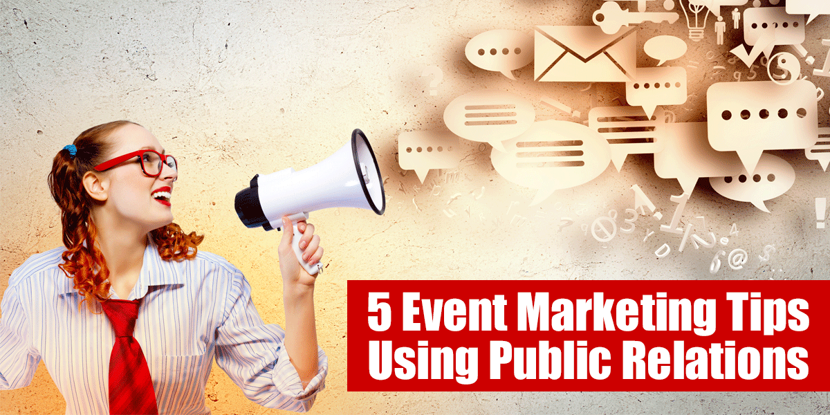 5 Event Marketing Tips Using Public Relations