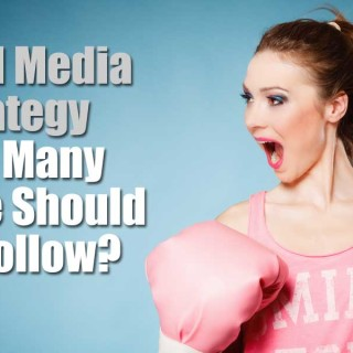 Social Media Strategy - How Many People Should You Follow?