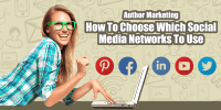 Author Marketing – How To Choose Which Social Media Networks To Use