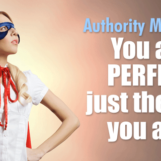 You Are Perfect Just The Way You Are! More Than Authority Marketing Today…