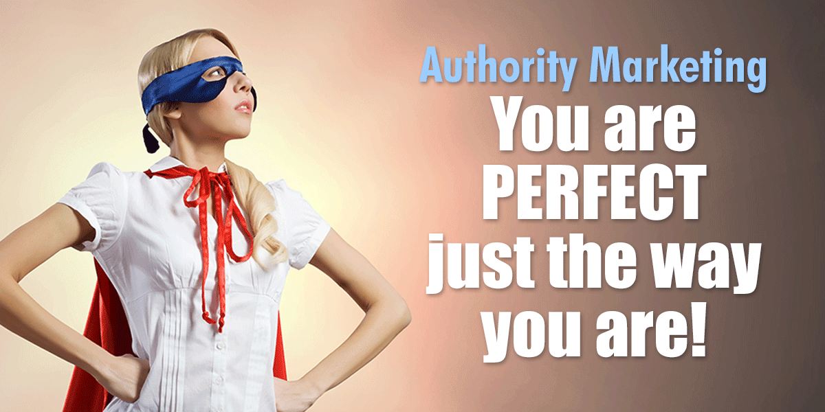 You are perfect just the way you are! | Authority Marketing