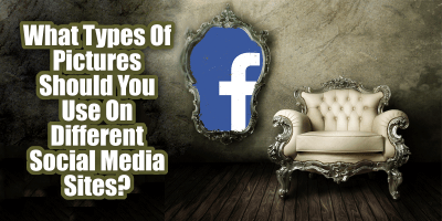 What Types Of Pictures Should You Use On Different Social Media Sites?